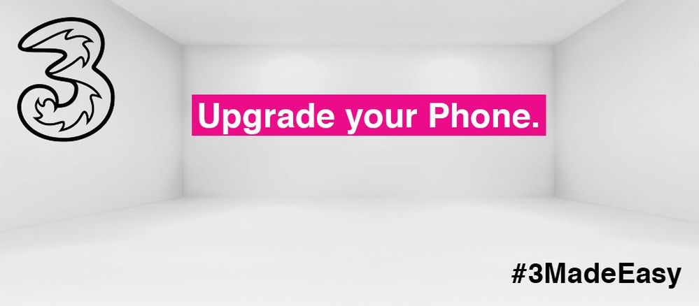 How To: Upgrade your Phone - Three Community